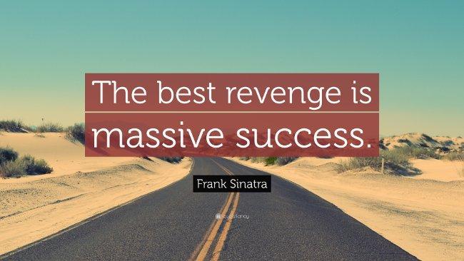 Sự trả thù tốt nhất là một thành công vĩ đại